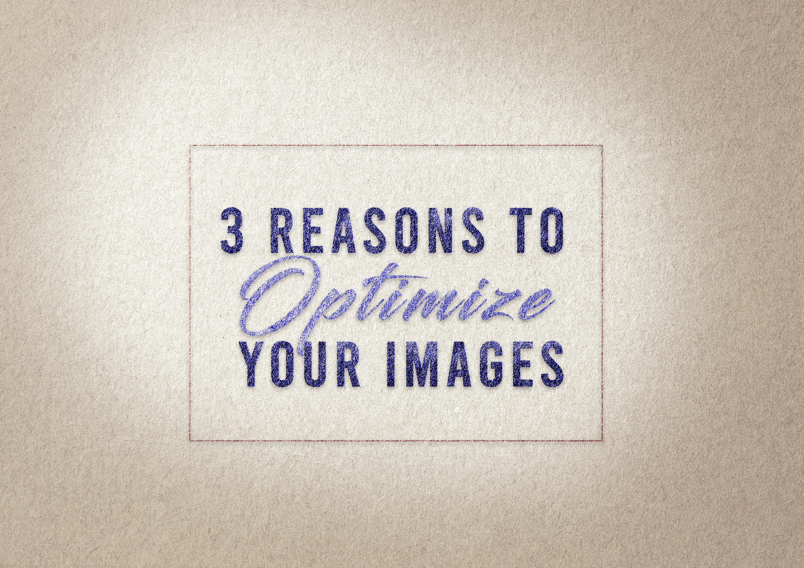 3 Reasons To Optimize Your Images
