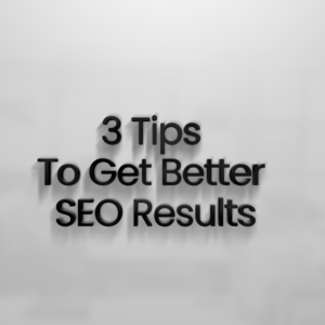 3 Tips Get Better SEO Results