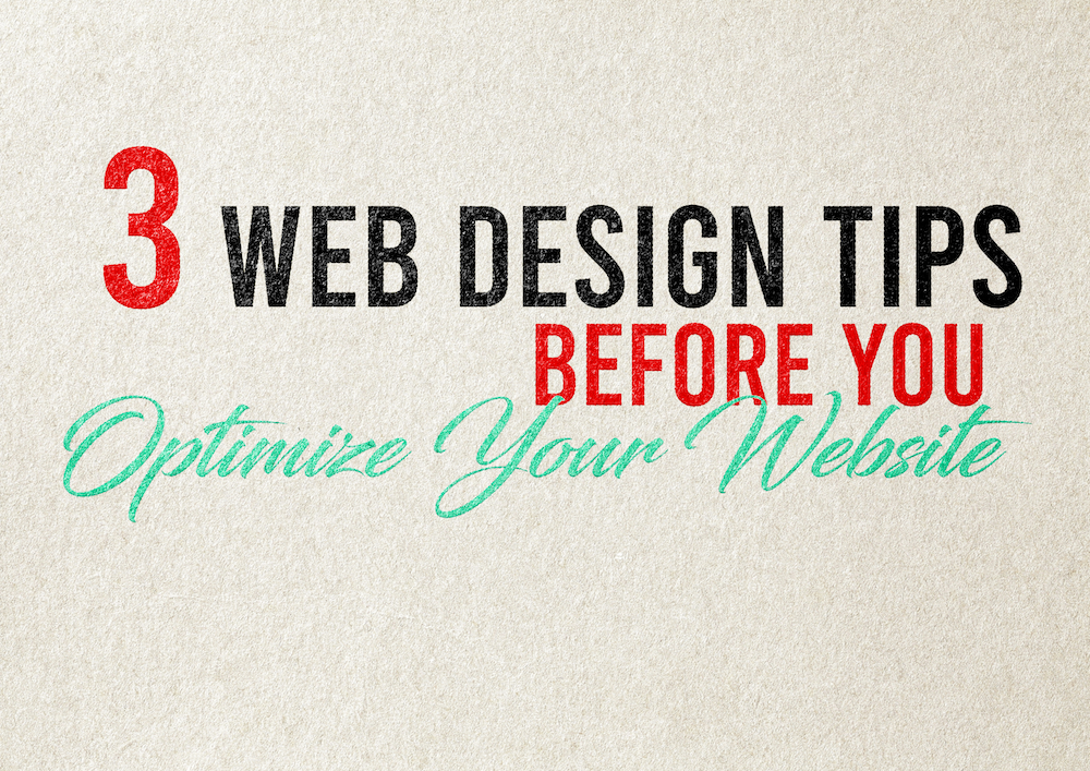 3 Web Design Tips Before You Optimize Your Website