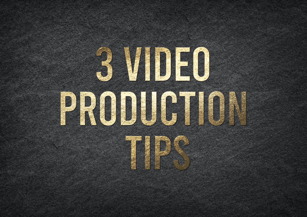 3 Video Production Tips