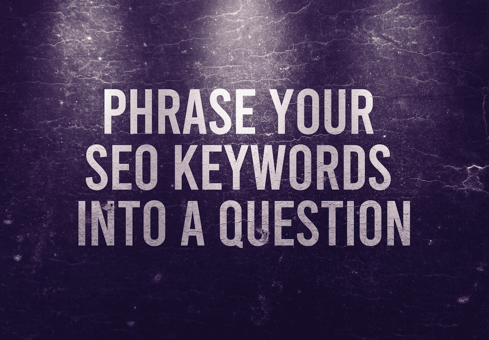 Phrase Your SEO Keywords Into A Question
