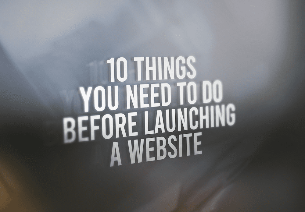 10 Things You Need To Do Before Launching A Website