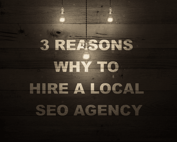 3 Reasons Why To Hire A Local SEO Agency