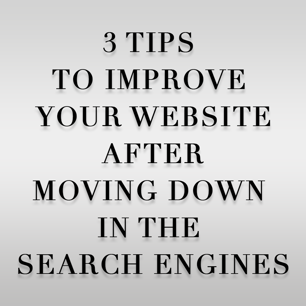 3 Tips To Improve Your Website After Moving Down In The Search Engines