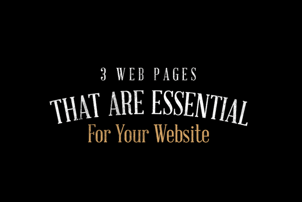 3 Web Pages That Are Essential For Your Website