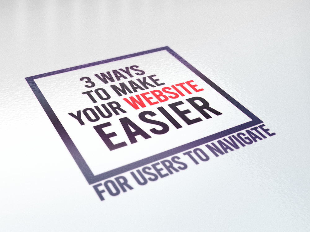 3 Ways To Make Your Website Easier For Users To Navigate