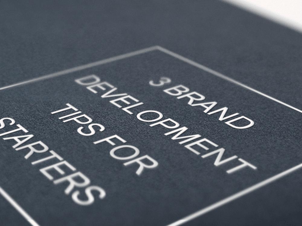 3 Brand Development Tips For Starters