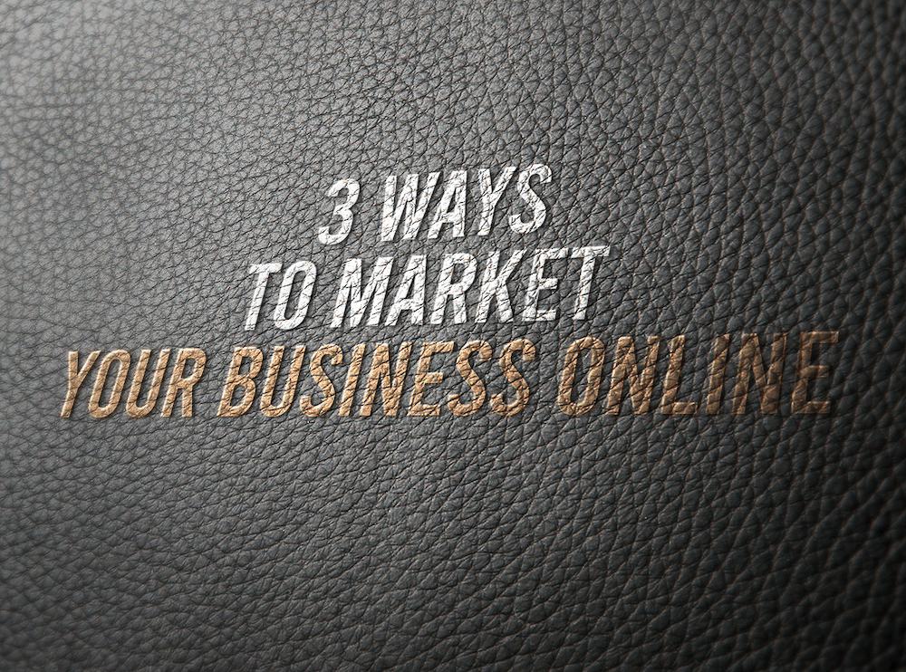 3 Ways To Market Your Business Online