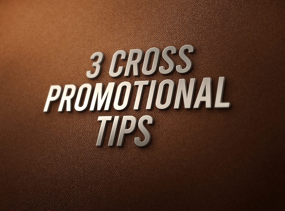 3 Cross Promotional Tips