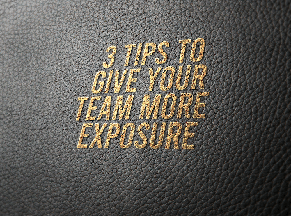 3 Tips To Give Your Team More Exposure