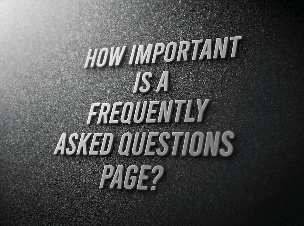 How Important Is A Frequently Asked Questions Page?