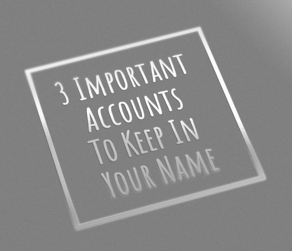 3 Important Accounts To Keep In Your Name