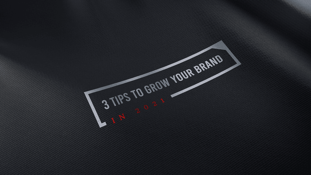 3 Tips To Grow Your Brand In 2021