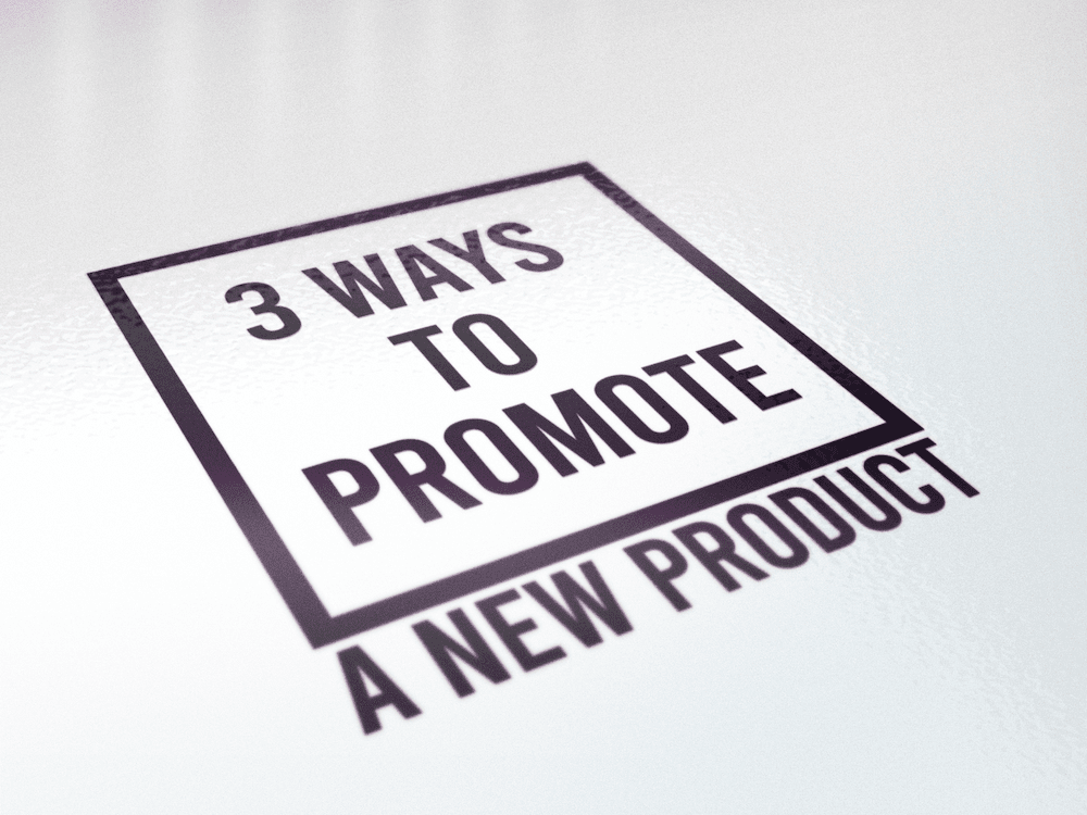 3 Ways To Promote A New Product
