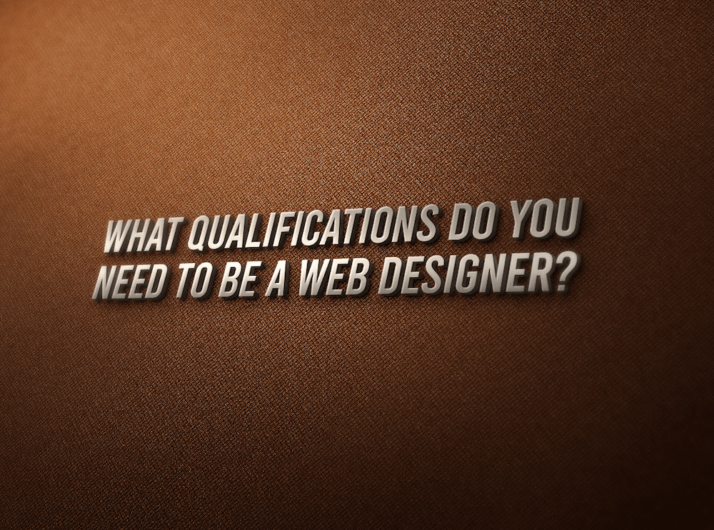 What qualifications do you need to be a web designer?